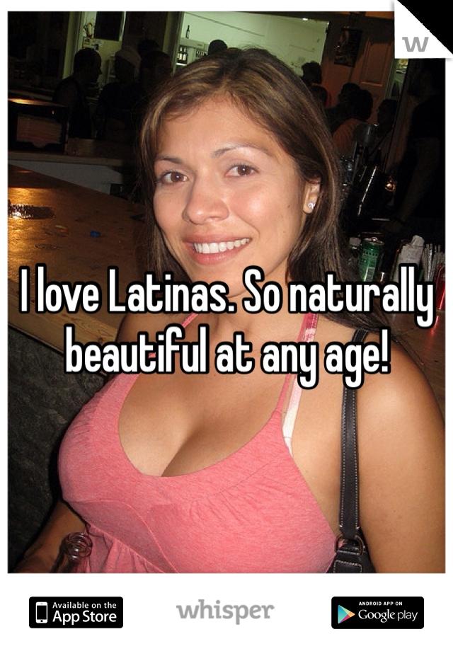 I love Latinas. So naturally beautiful at any age!