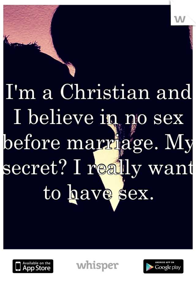 I'm a Christian and I believe in no sex before marriage. My secret? I really want to have sex.