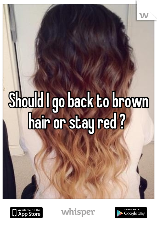 Should I go back to brown hair or stay red ?