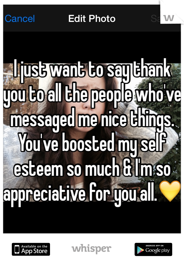 I just want to say thank you to all the people who've messaged me nice things. You've boosted my self esteem so much & I'm so appreciative for you all.💛
