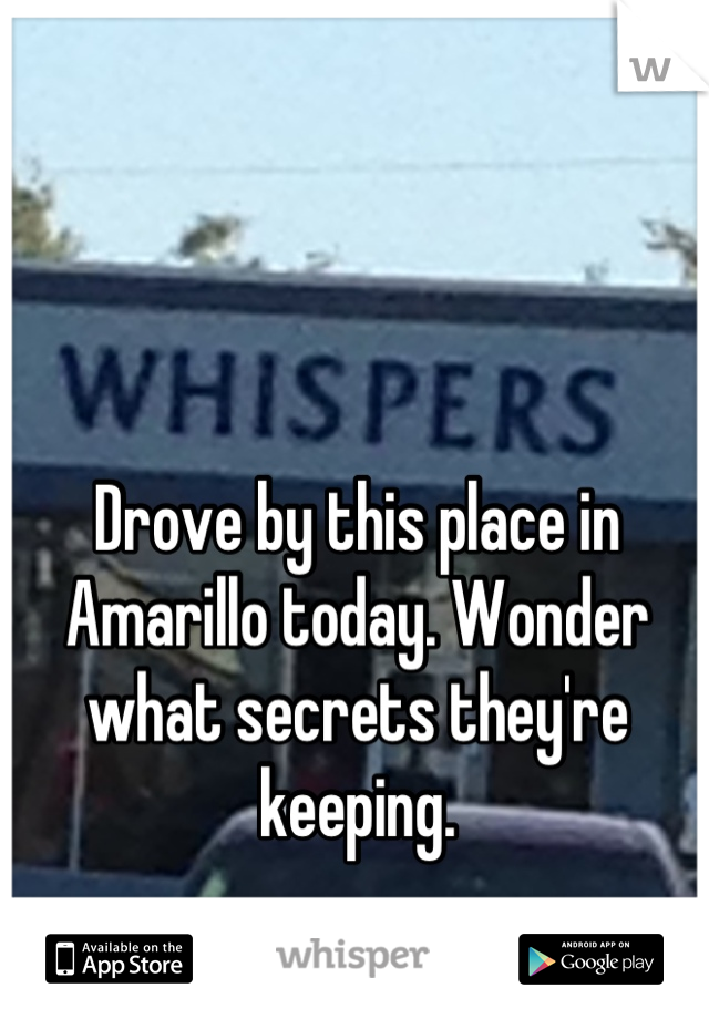 Drove by this place in Amarillo today. Wonder what secrets they're keeping.