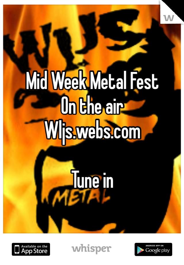 Mid Week Metal Fest On the air Wljs.webs.com  Tune in