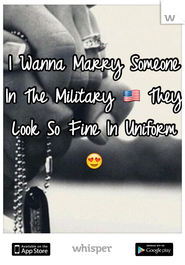 I Wanna Marry Someone In The Military 🇺🇸 They Look So Fine In Uniform 😍