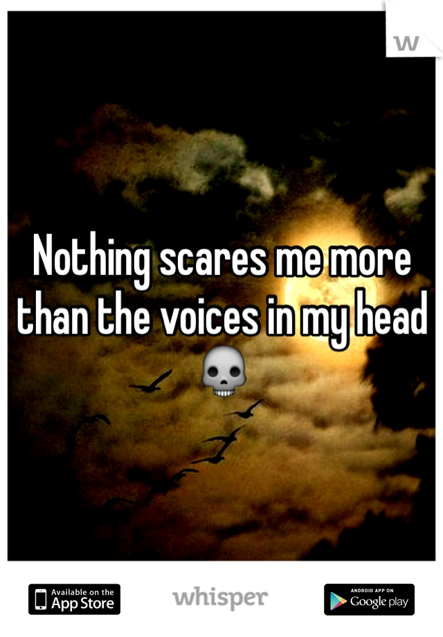 Nothing scares me more than the voices in my head 💀