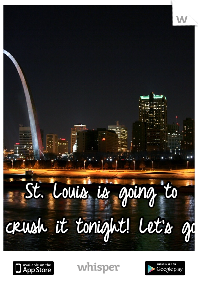 St. Louis is going to crush it tonight! Let's go Blues! Let's go Cards!