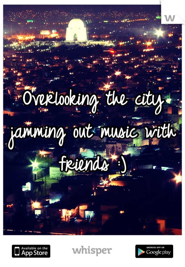 Overlooking the city jamming out music with friends :)