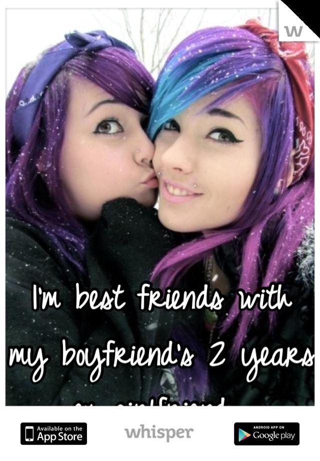 I'm best friends with my boyfriend's 2 years ex girlfriend.