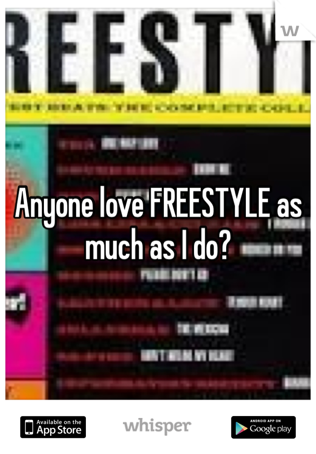 Anyone love FREESTYLE as much as I do?