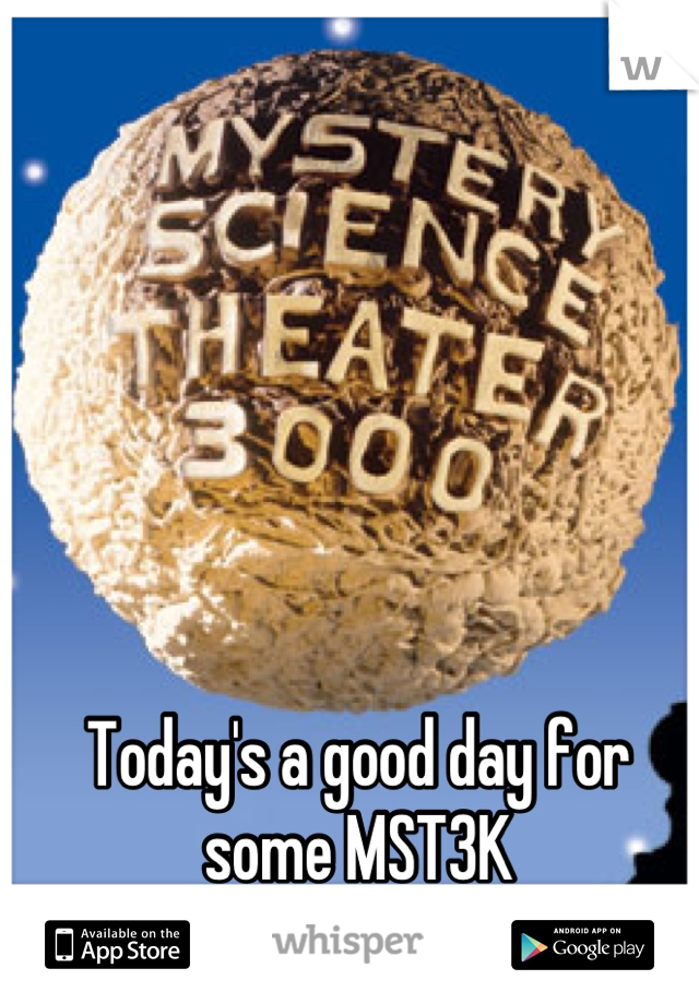 Today's a good day for some MST3K