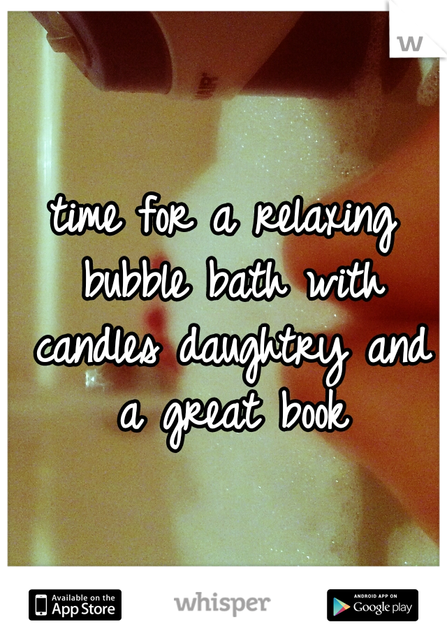 time for a relaxing bubble bath with candles daughtry and a great book