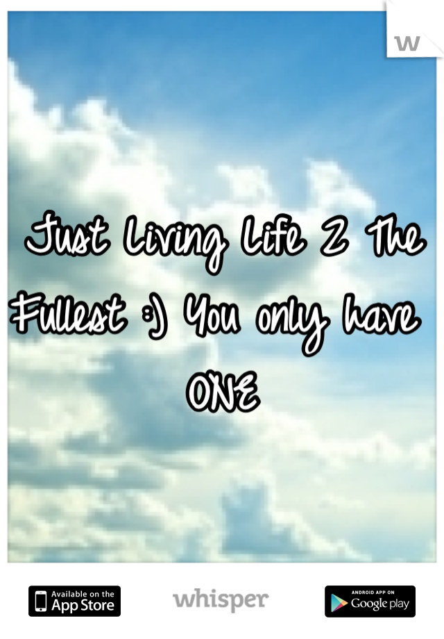 Just Living Life 2 The Fullest :) You only have ONE