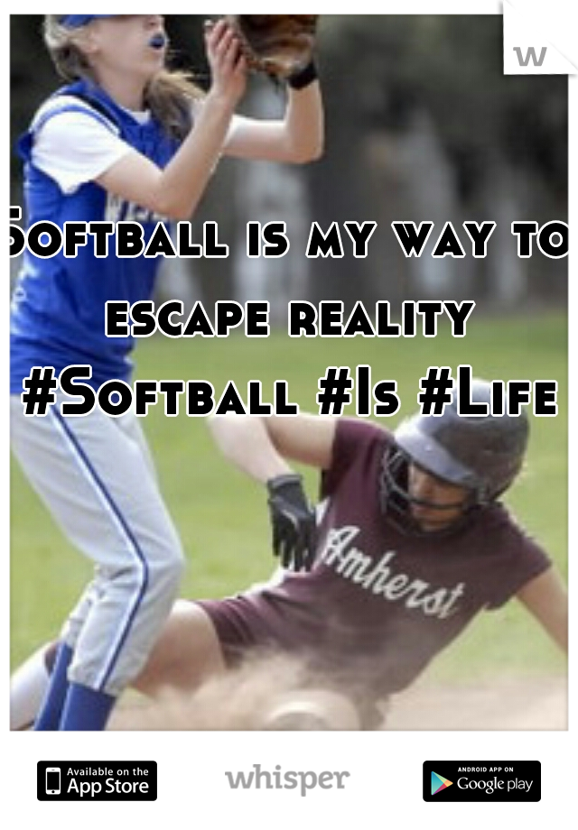 Softball is my way to escape reality #Softball #Is #Life
