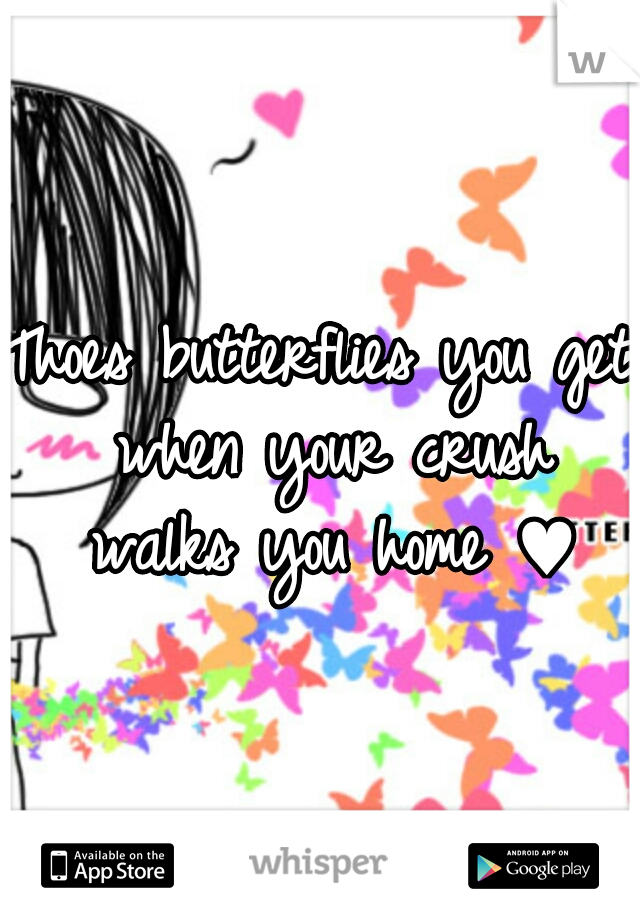 Thoes butterflies you get when your crush walks you home ♥