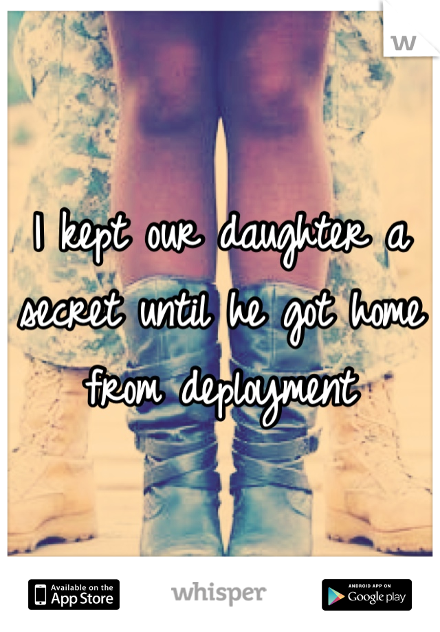 I kept our daughter a secret until he got home from deployment