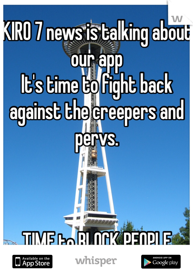 KIRO 7 news is talking about our app It's time to fight back against the creepers and pervs.     TIME to BLOCK PEOPLE