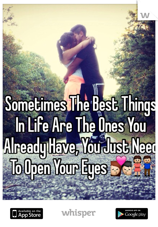 Sometimes The Best Things In Life Are The Ones You Already Have, You Just Need To Open Your Eyes 💏👫