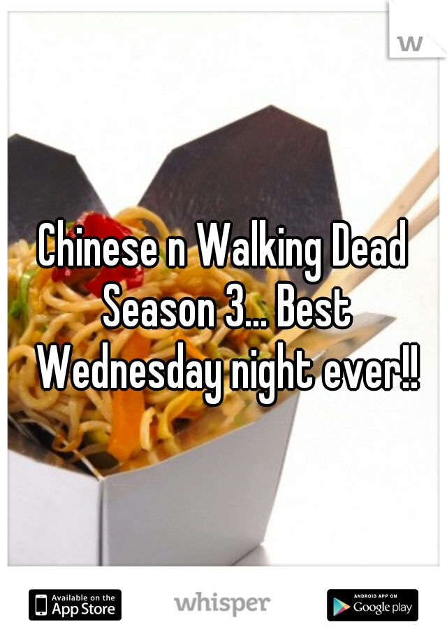 Chinese n Walking Dead Season 3... Best Wednesday night ever!!