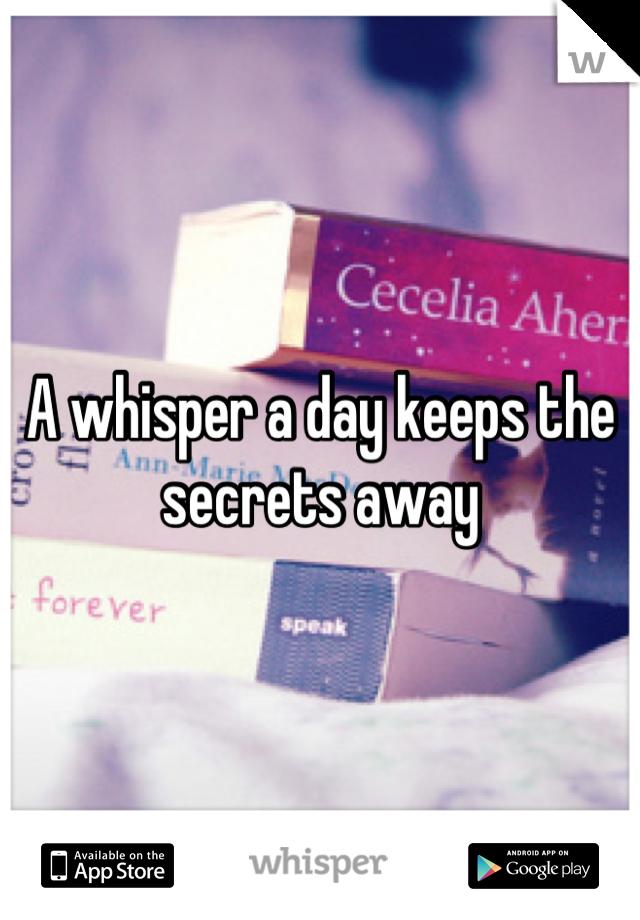 A whisper a day keeps the secrets away