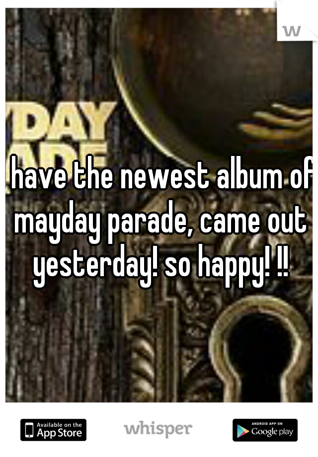 I have the newest album of mayday parade, came out yesterday! so happy! !!
