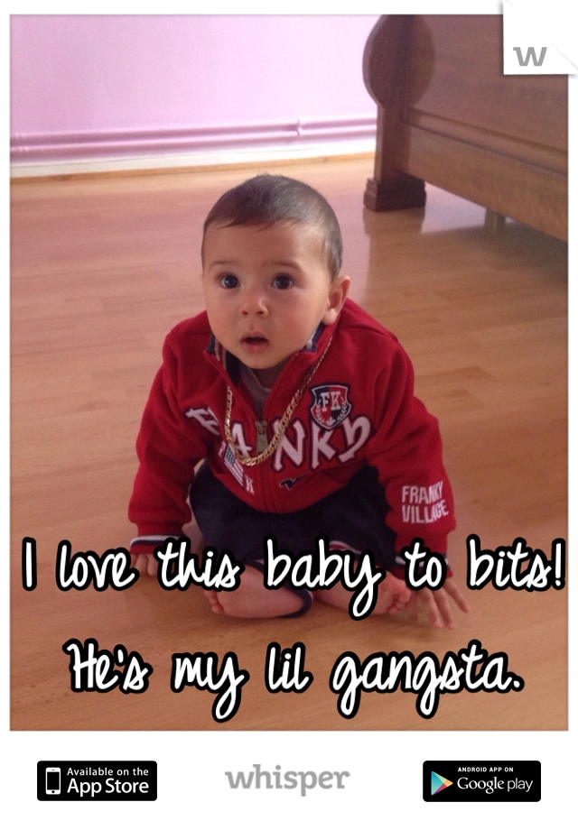 I love this baby to bits! He's my lil gangsta.