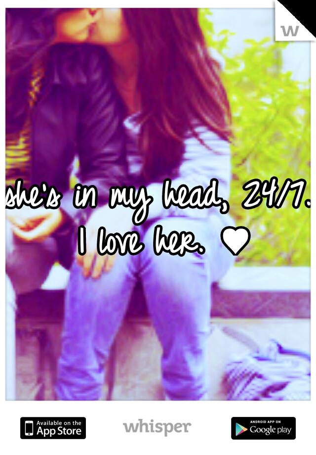 she's in my head, 24/7. I love her. ♥