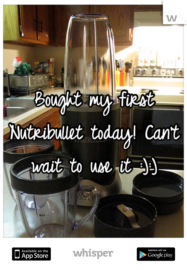 Bought my first Nutribullet today! Can't wait to use it :):)