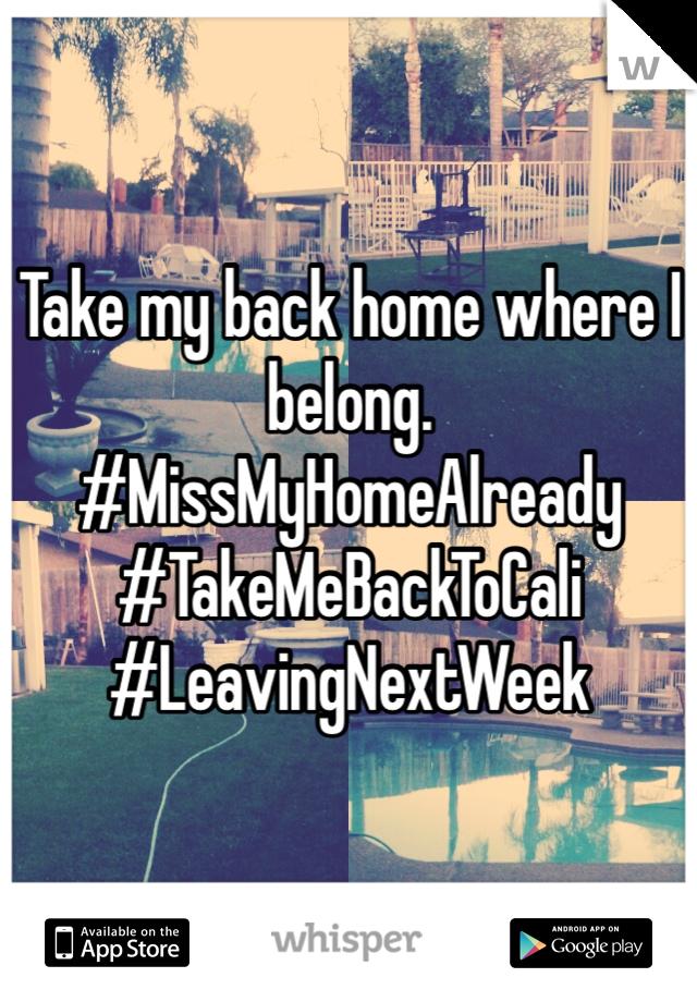 Take my back home where I belong. #MissMyHomeAlready #TakeMeBackToCali #LeavingNextWeek