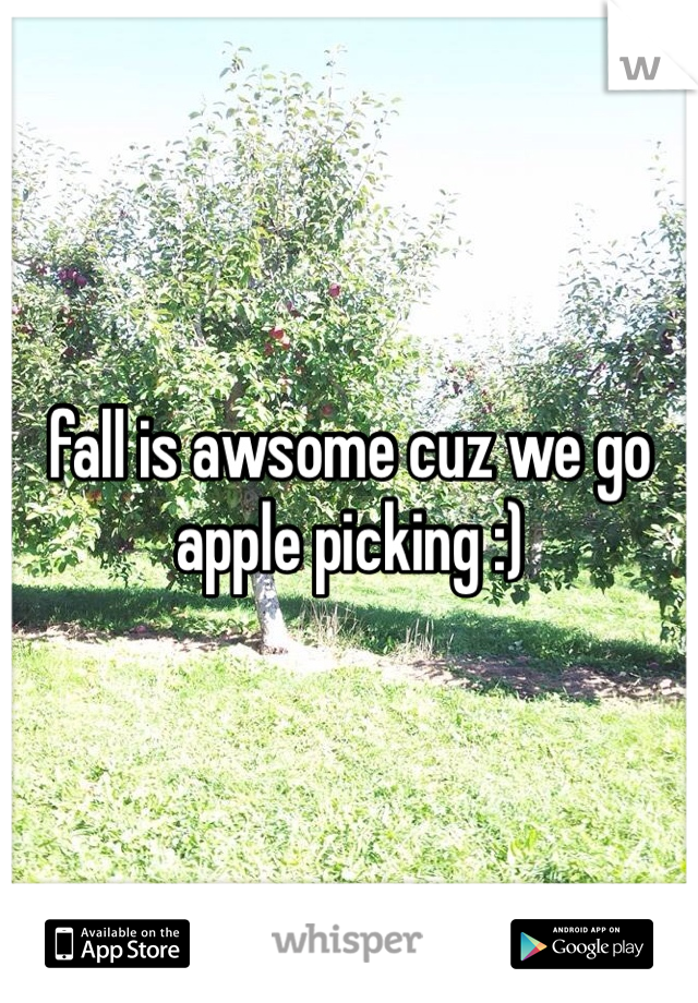 fall is awsome cuz we go apple picking :)