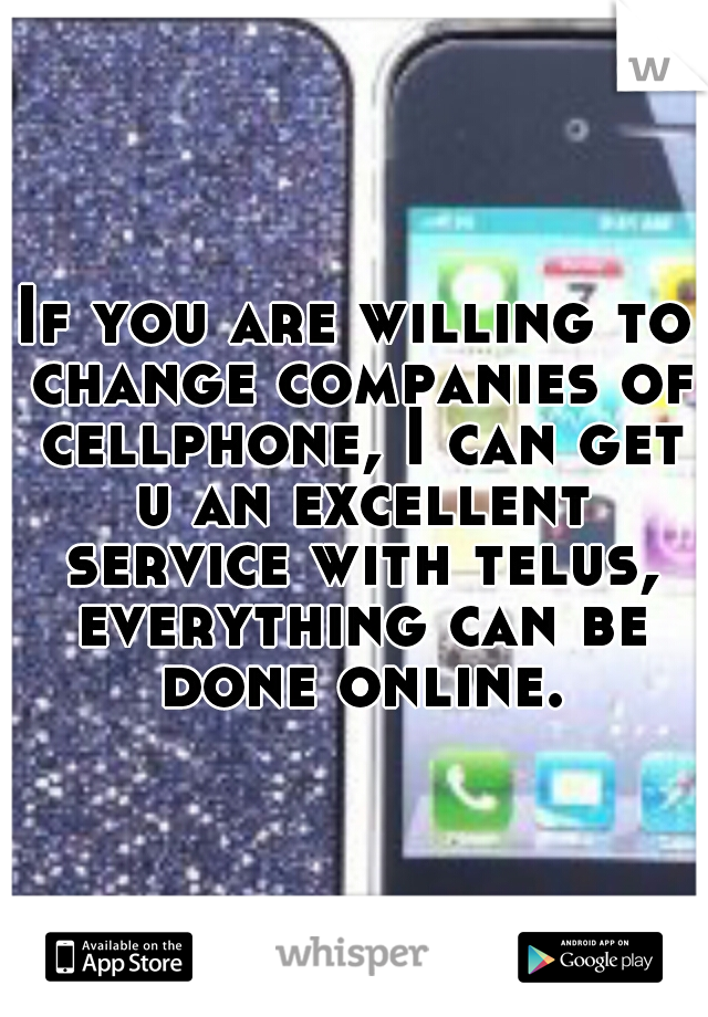 If you are willing to change companies of cellphone, I can get u an excellent service with telus, everything can be done online.