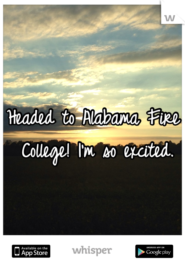 Headed to Alabama Fire College! I'm so excited.