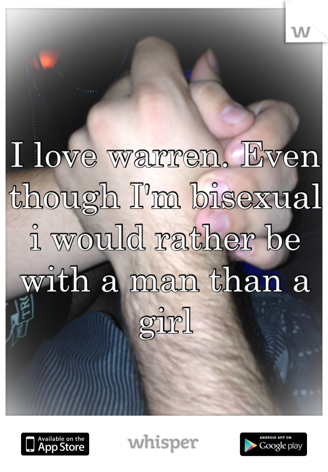 I love warren. Even though I'm bisexual i would rather be with a man than a girl