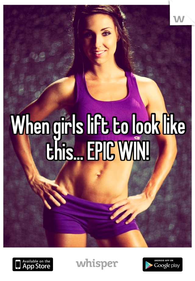 When girls lift to look like this… EPIC WIN!