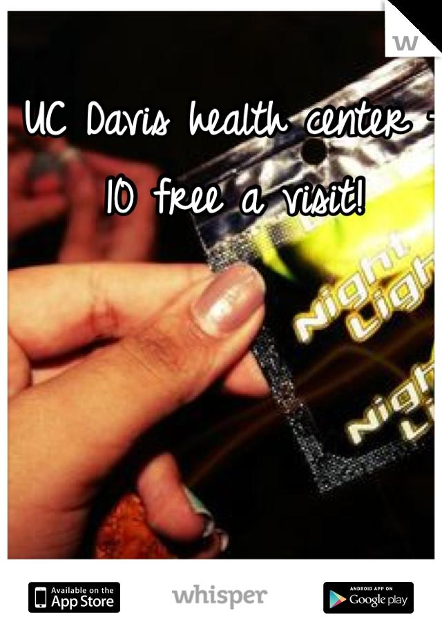 UC Davis health center - 10 free a visit!