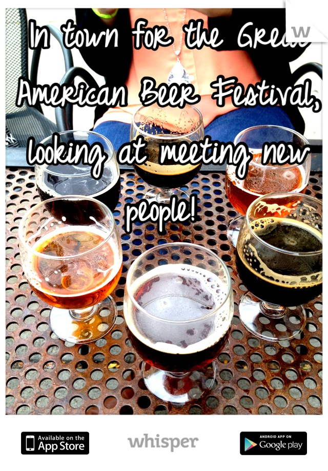 In town for the Great American Beer Festival, looking at meeting new people!