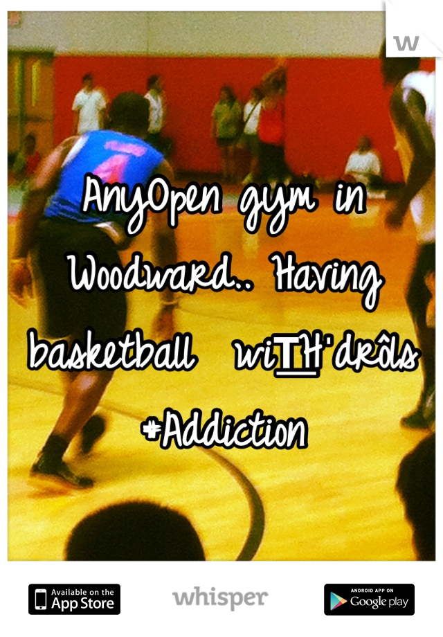 AnyOpen gym in Woodward.. Having basketball  wiT͟Hˈdrôls #Addiction