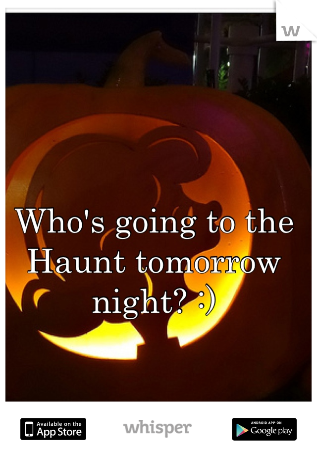 Who's going to the Haunt tomorrow night? :)