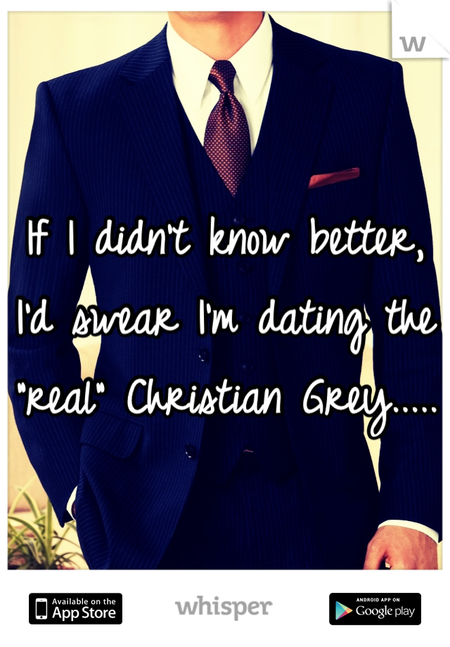 """If I didn't know better, I'd swear I'm dating the """"real"""" Christian Grey....."""