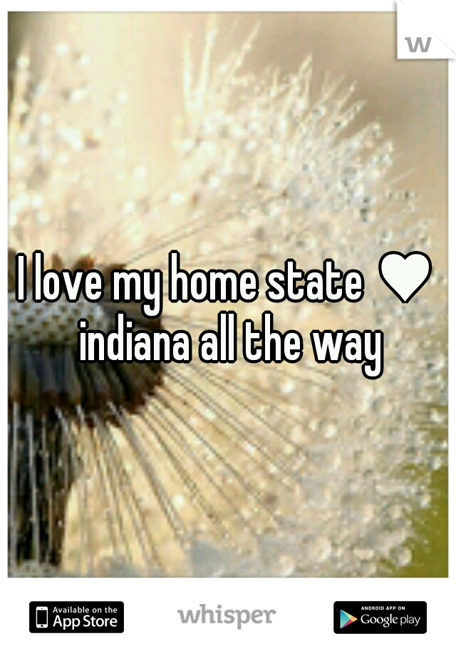I love my home state ♥ indiana all the way