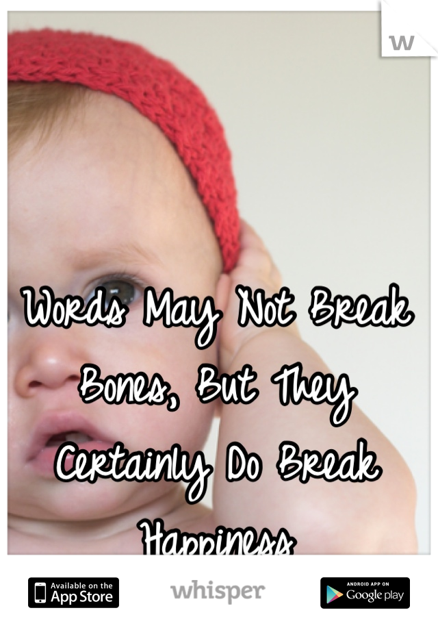 Words May Not Break Bones, But They Certainly Do Break Happiness