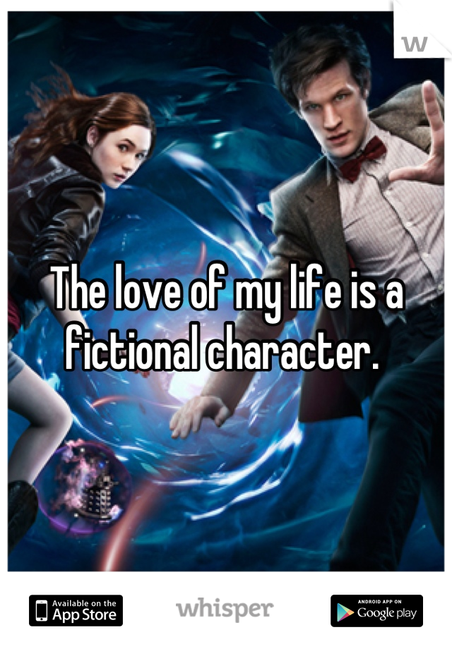 The love of my life is a fictional character.
