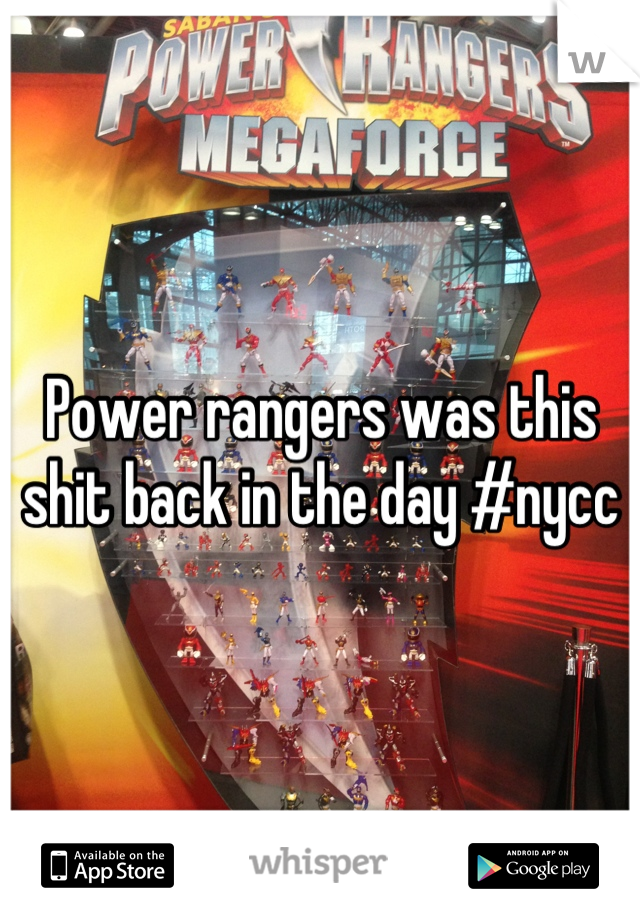Power rangers was this shit back in the day #nycc