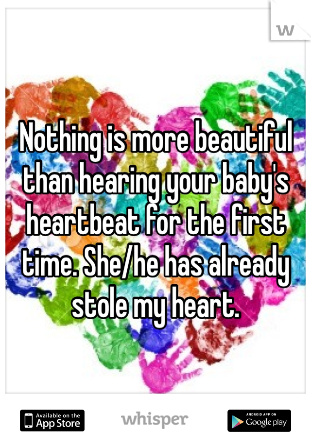 Nothing is more beautiful than hearing your baby's heartbeat for the first time. She/he has already stole my heart.