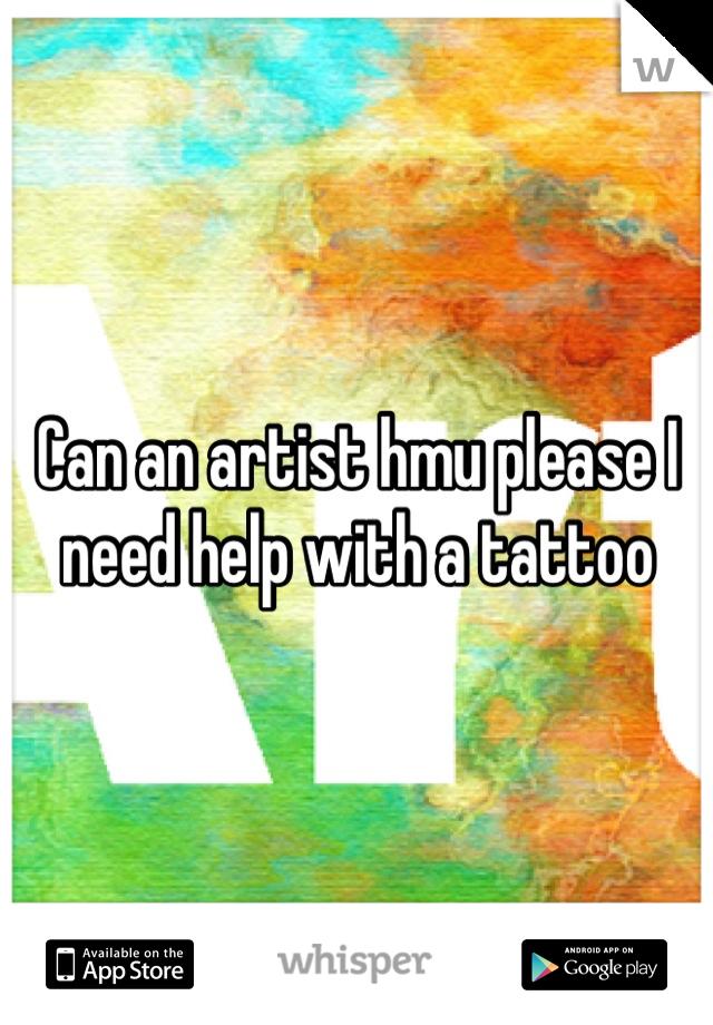 Can an artist hmu please I need help with a tattoo