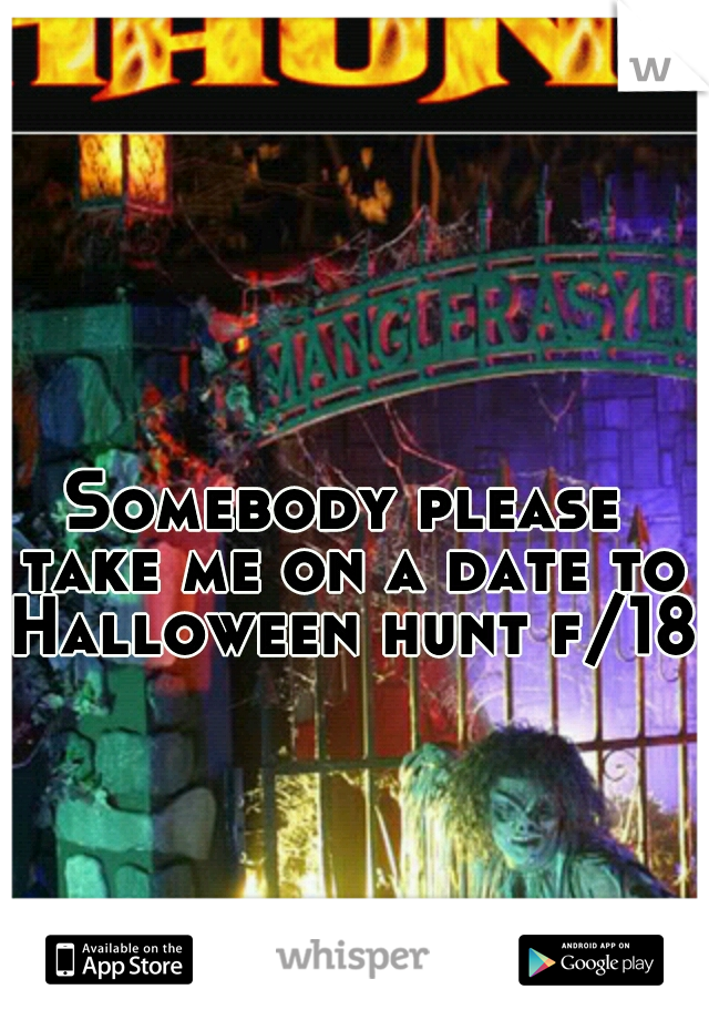 Somebody please take me on a date to Halloween hunt f/18