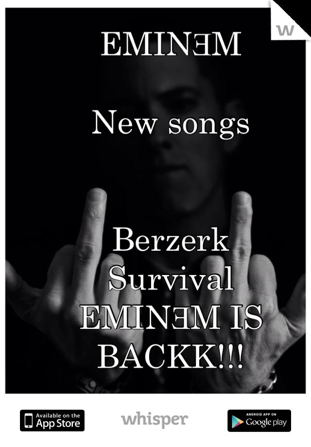 EMINƎM  New songs    Berzerk  Survival  EMINƎM IS BACKK!!!