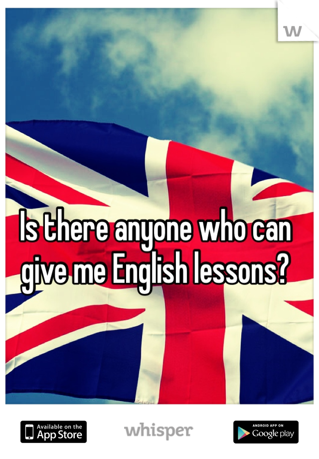 Is there anyone who can give me English lessons?