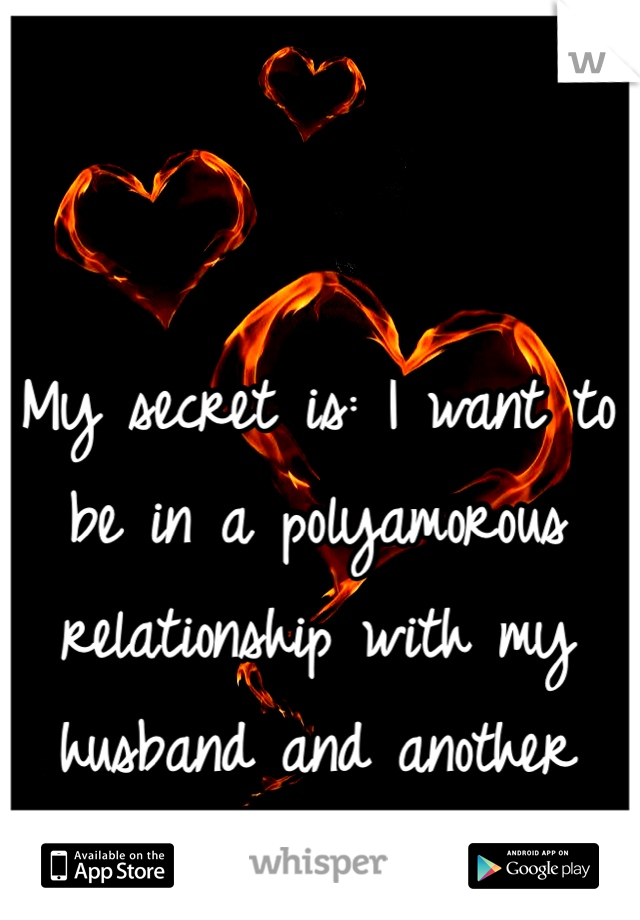 My secret is: I want to be in a polyamorous relationship with my husband and another girl. :)