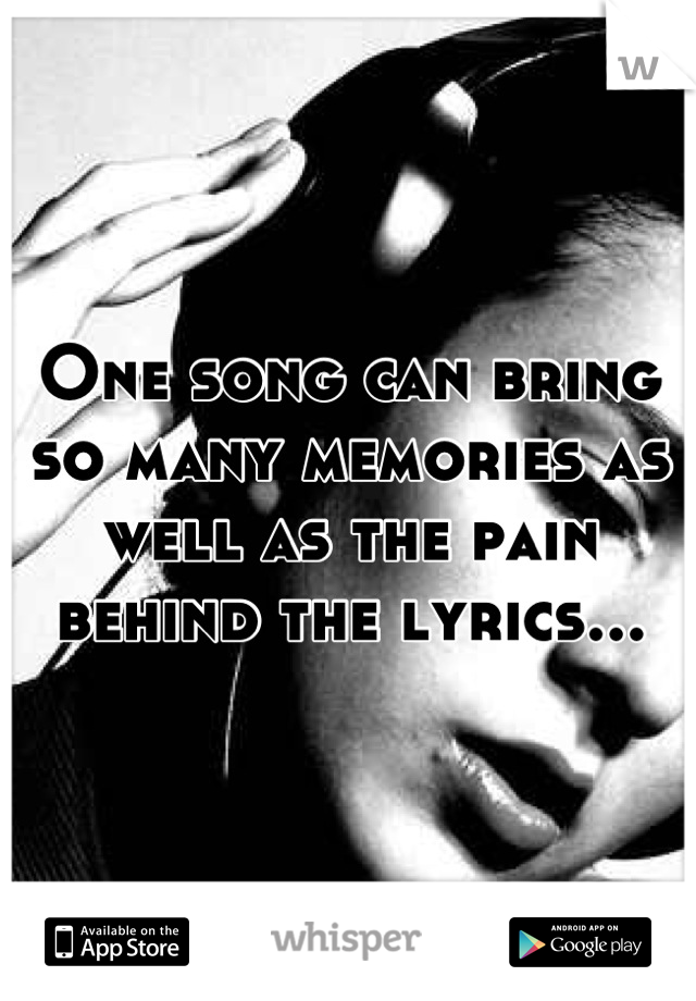 One song can bring so many memories as well as the pain behind the lyrics...