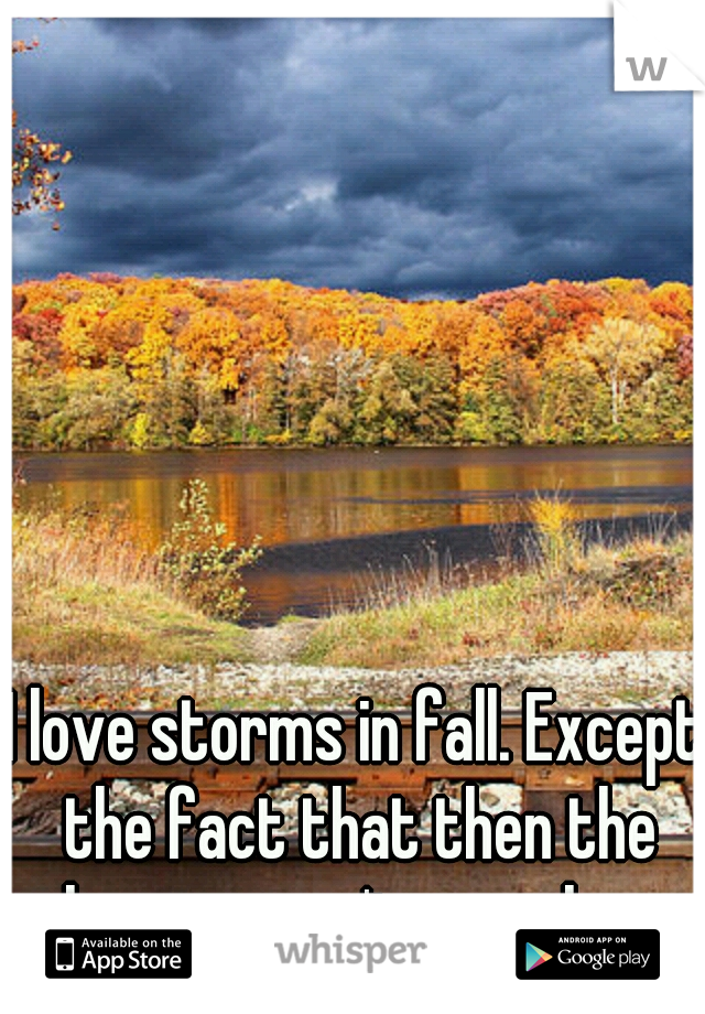 I love storms in fall. Except the fact that then the leaves aren't crunchy...