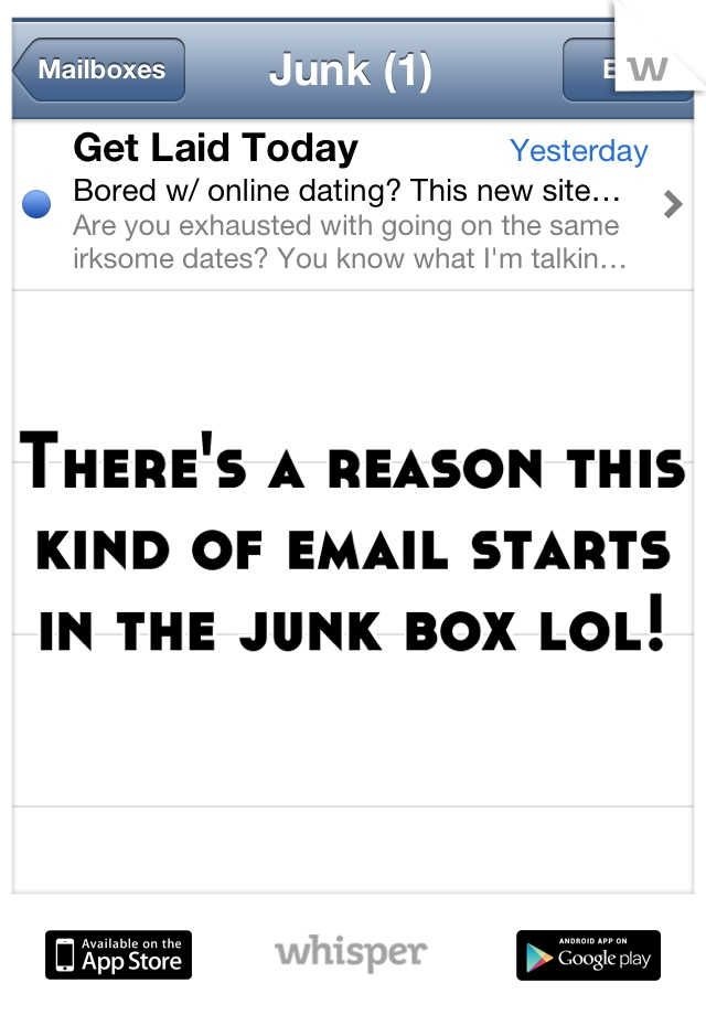 There's a reason this kind of email starts in the junk box lol!